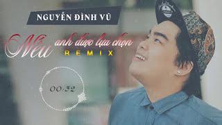 Nguyễn Đình Vũ - Nếu Anh Được Lựa Chọn (Tropical House Remix) (Audio)