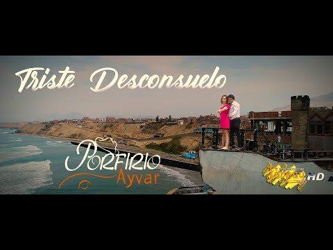 Porfirio ayvar / Triste desconsuelo / vídeo oficial 2019 / Tarpuy Producciones