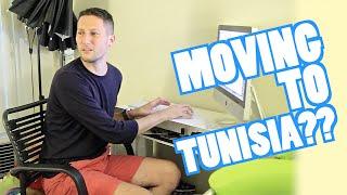 MOVING TO TUNISIA??