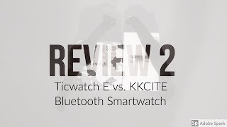 Review 2: Ticwatch E vs  KKCITE Bluetooth Smartwatch