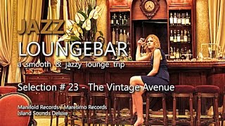 Jazz Loungebar - Selection #23 The Vintage Avenue, HD, 2015, Smooth Lounge Music