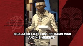 Soulja boy has lost his mind & Website