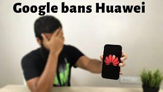 Google bans huawei | Future of Huawei phone owners