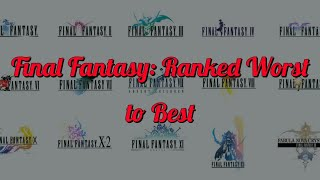Final Fantasy Main Series Ranked Worst to Best