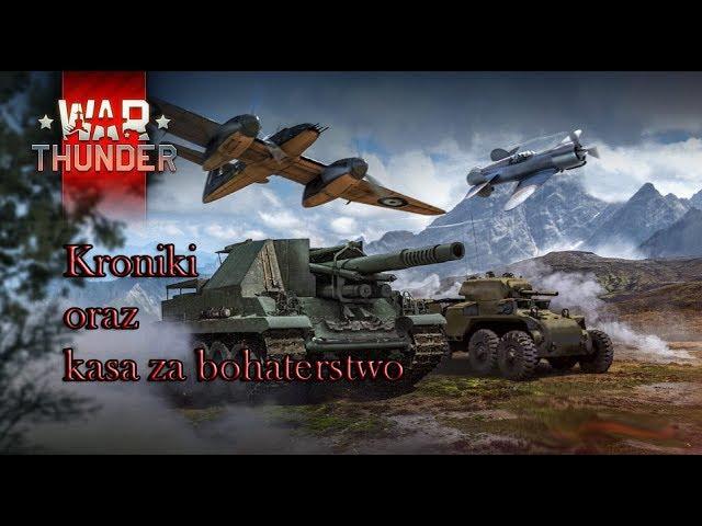 War Thunder po Polsku - Kroniki oraz kasa za bohaterstwo