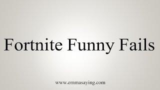 How To Pronounce Fortnite Funny Fails
