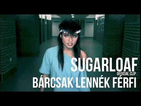 Sugarloaf - Bárcsak Lennék Férfi (HQ) Official Video