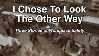 *NEW VERSION* I Chose to Look the Other Way: Three Stories of Workplace Safety