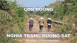 NGHĨA TRANG ĐƯỜNG SẮT: 01- CON ĐƯỜNG TRỞ LẠI NGHĨA TRANG SAU 36 NĂM (1982 - 2018)