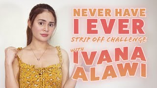 Never Have I Ever STRIP OFF Challenge with Ivana Alawi | One Music Exclusive