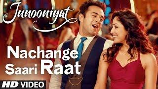 Nachange Saari Raat Video Song Junooniyat Movie Songs 2016 , Pulkit Samrat, Yami Gautam