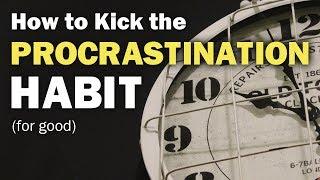 How to Break Your Procrastination Habit (For Good)