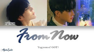 Yugyeom 유겸 Got7 갓세븐 이젠 From Now 가사 Han Rom Eng
