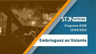 STJ Notícias #258 - Embriaguez ao Volante (13/05/2019)