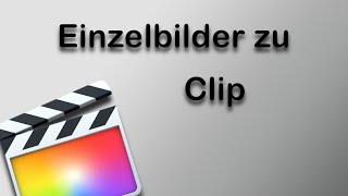 Final Cut Pro X - Einzelbilder zu Clip