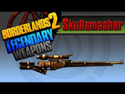 BORDERLANDS 2   *Skullsmasher* Legendary Weapons Guide