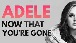 Adele - Now That You're Gone (Demo written for Adele 2019)