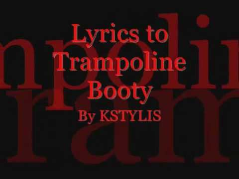 Trampoline Booty By Kstylis (lyrics) video