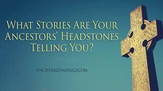 AF-179: What Stories Are Your Ancestors' Headstones Telling You?
