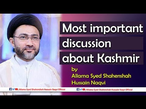 Most important discussion about Kashmir by  Allama Syed Shahenshah Hussain Naqvi