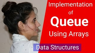 4.2 Implementation of queue using Arrays | data structures