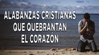 Alabanzas Para Quebrantar El Corazón   Adoración A Dios   Intimidad Con Dios