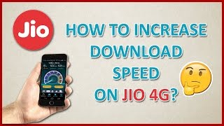How to Increase Jio 4G Downloading Speed 100% Working Method