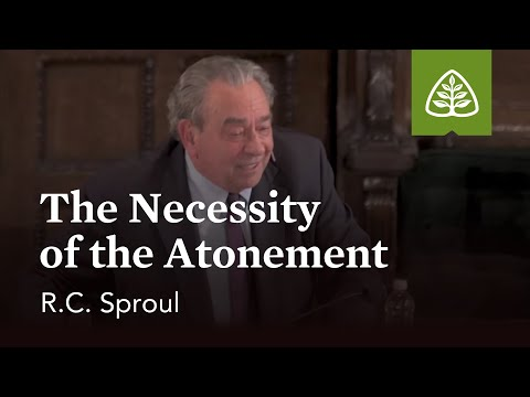 R.C. Sproul: The Necessity of the Atonement