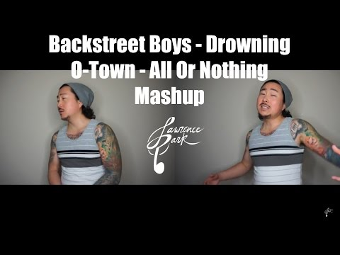 Drowning – Backstreet Boys  All Or Nothing  OTown Mashup  Lawrence Park