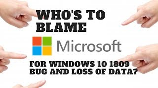 Who's to Blame for Windows 10 1809 Bug and Loss of Data ?