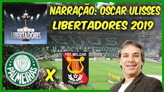 Palmeiras 3 x 0 Melgar - Oscar Ulisses - Rádio Globo - Libertadores 2019 - 12/03/2019