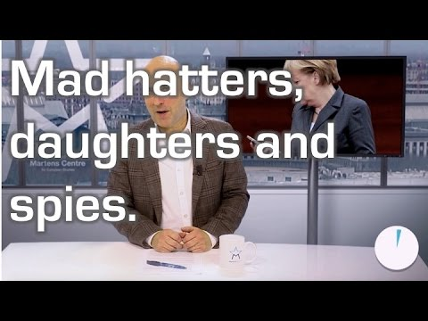 Mad hatters, daughters and spies. The European political week in only 60secs.