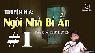 [Tập 1] NGÔI NHÀ BÍ ẨN - Truyện m.a mới rất kịch tính | Nguyễn Huy Vlog
