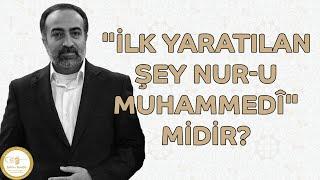 """Ebubekir Sifil - """"İlk Yaratılan Şey Nur-u Muhammedî"""" Midir?"""