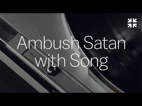 Ambush Satan with Song