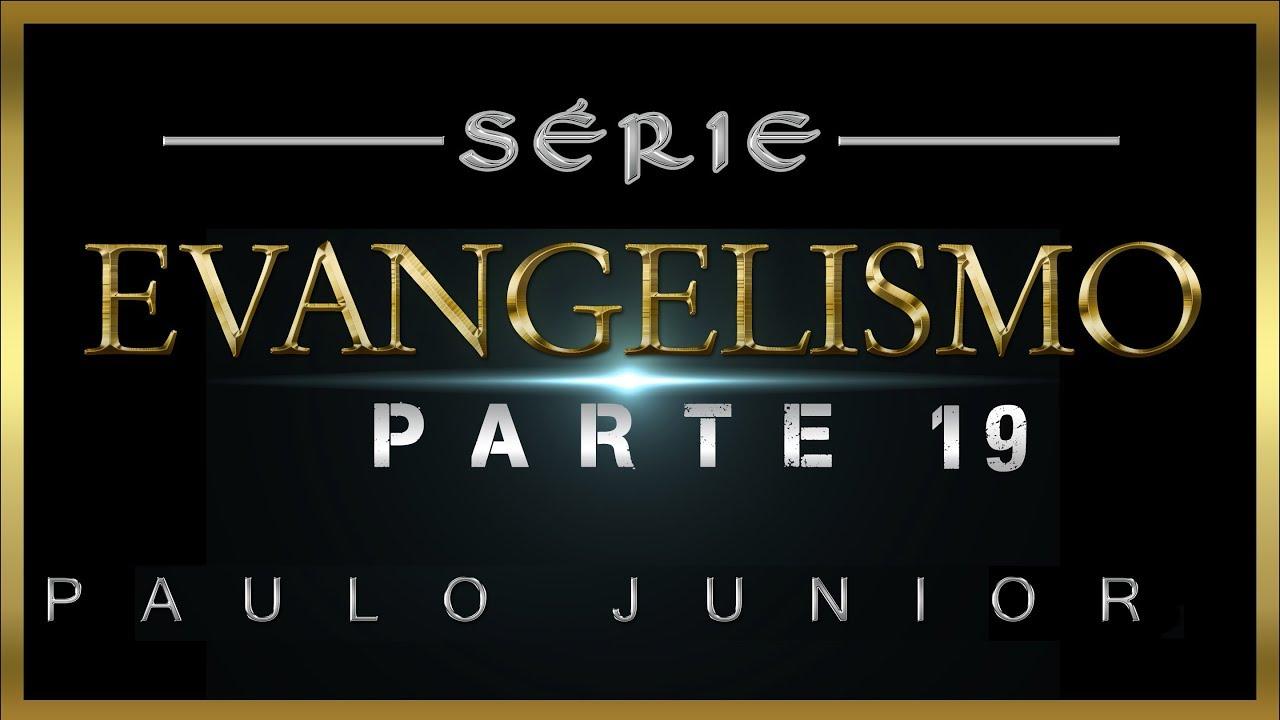 Evangelismo parte 19 - Paulo Junior