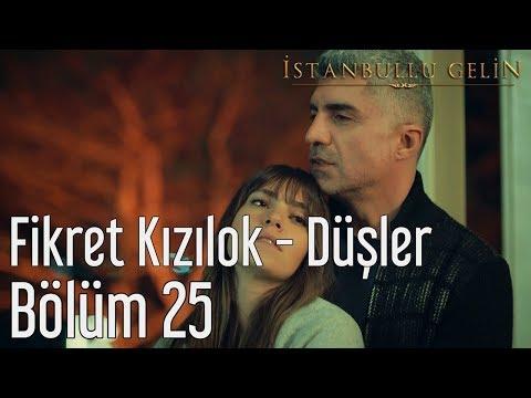 İstanbullu Gelin 25. Bölüm - Fikret Kızılok - Düşler