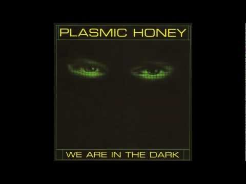 Plasmic Honey - We Are In The Dark (Lights Out Mix)