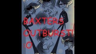 BAXTER'S CRAZY OUTBURST!