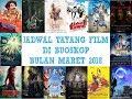 Jadwal Tayang Film Di Bioskop Bulan Maret 2018 (XXI,21,Cinemaxx,Dll)