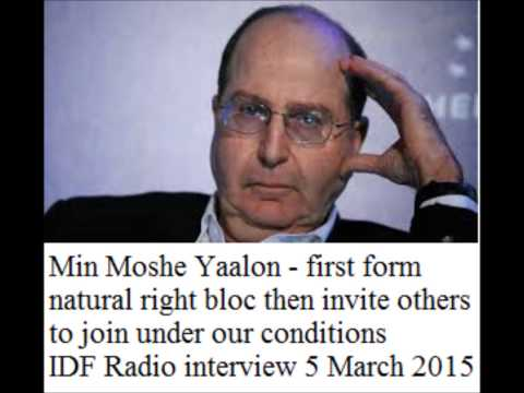 Moshe Yaalon   first form natural right bloc then invite others per our conditions IDF Radio 5 3 201