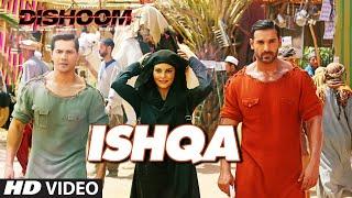 ISHQA Video  Song | DISHOOM | John Abraham | Varun Dhawan | Jacqueline Fernandez | Pritam | T-Series