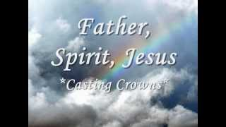 Watch Casting Crowns Father Spirit Jesus video
