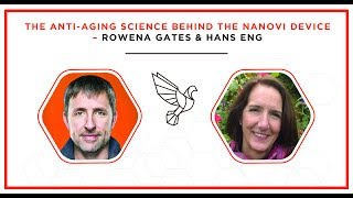 The Anti-Aging Science Behind the NanoVi Device - Rowena Gates & Hans Eng