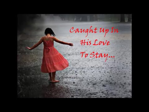 """Caught Up In His Love""...The Rapture of God's Love Now & Forever"