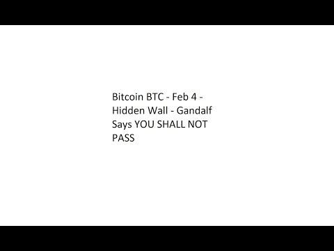 Bitcoin BTC - Feb 4 - Hidden Wall - Gandalf Says YOU SHALL NOT PASS