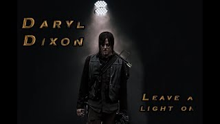 Daryl Dixon | Leave A Light On | The Walking Dead (Music Video)