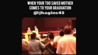 When your Too Saved Mom Comes to your Graduation!