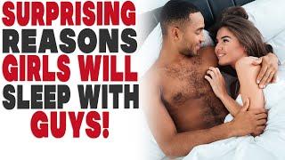 Surprising reasons girls will sleep with guys!