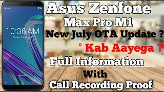 Asus Zenfone Max Pro M1 New July OTA Update? | Full Information with Call Recording Proof